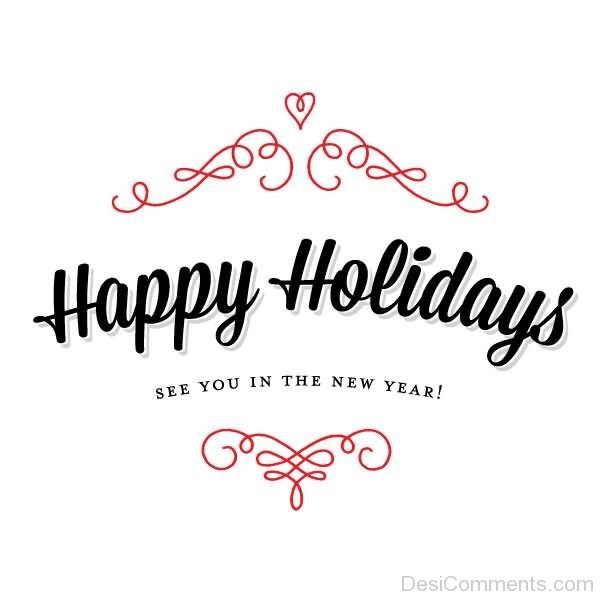 Happy Holidays See You In The New Year