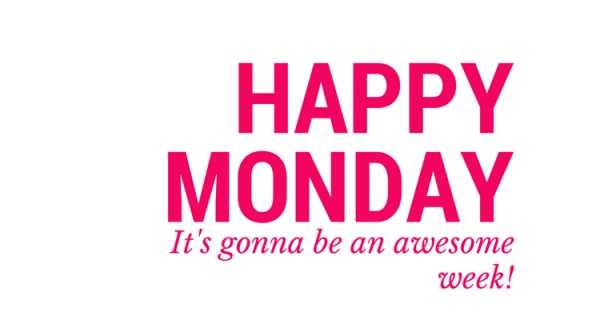 Happy Monday Its Gonna Be An Awesome Week
