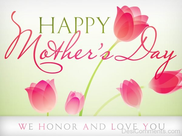 Picture: Happy Mother's Day We Honor And Love You