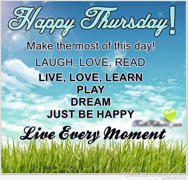 Happy Thursday Make The Most Of This Day