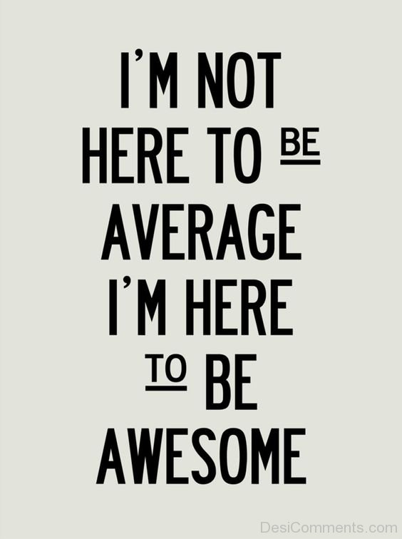 I Am Here To Be Awesome