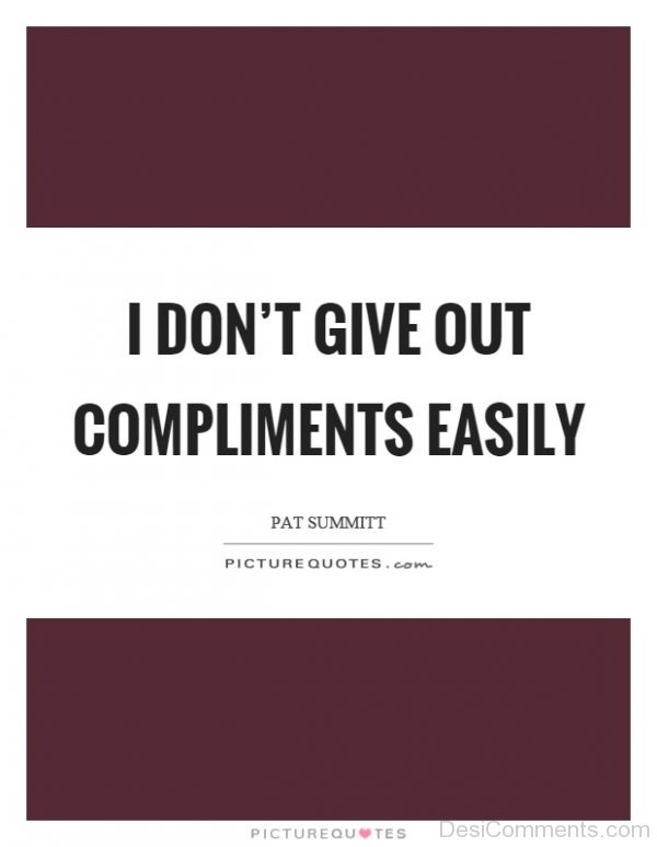 I Don't Give Out Compliments Easily