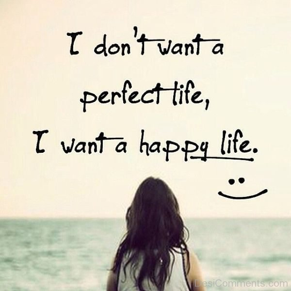 I Dont Want A Perfect Life