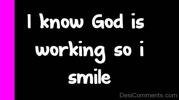 I Know God Is Working So I Smile