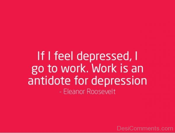 If I Feel Depressed I Go To Work