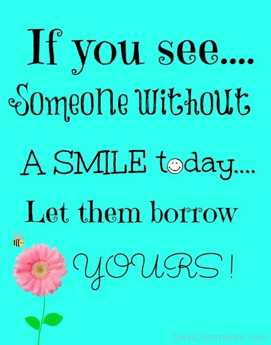 If You See Someone Without A Smile Today