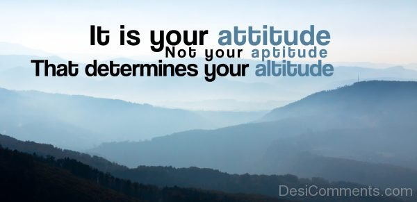 It Is Your Attitude Not Your Aptitude