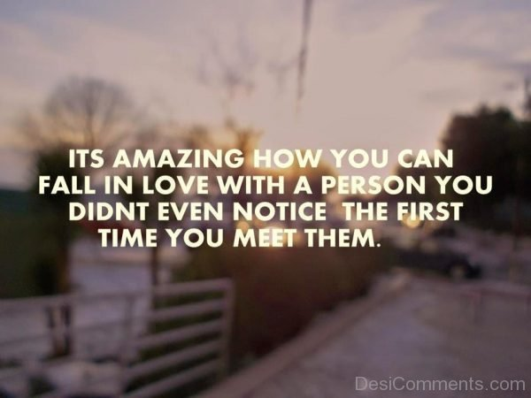 Its Amazing How You Can Fall In Love With A Person You