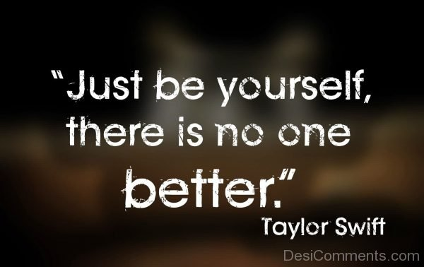 Just Be Yourself There Is No One Better