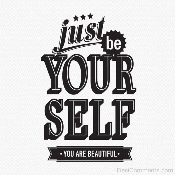Just Be Yourself You Are Beautiful
