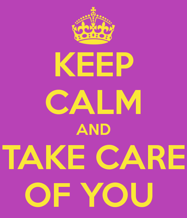 Keep Calm And Take Care Of You