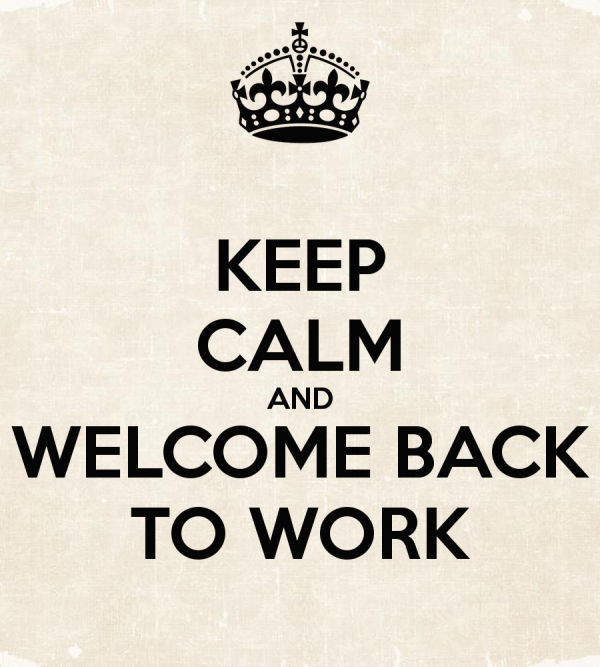 Picture: Keep Calm And Welcome Back To Work