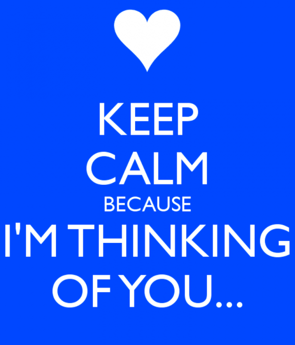 Keep Calm Because I Am Thinking Of You