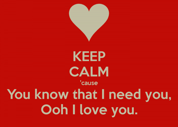 Keep Calm You Know That I Need You
