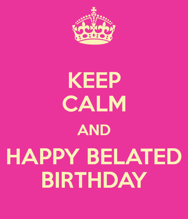 Belated Birthday Pictures, Images, Graphics