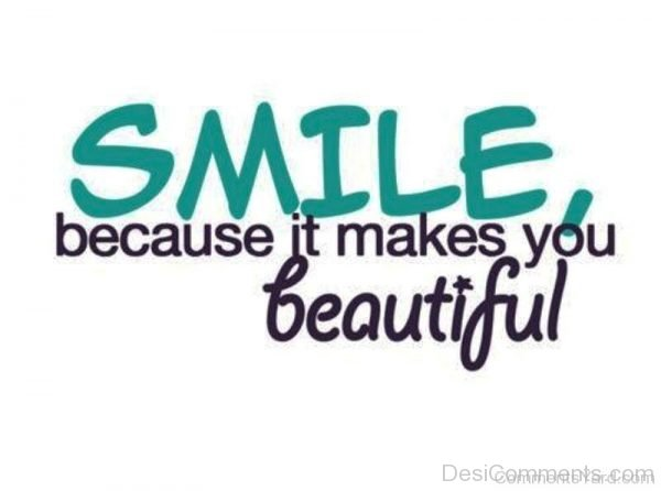Smile Because It Makes You Beautiful