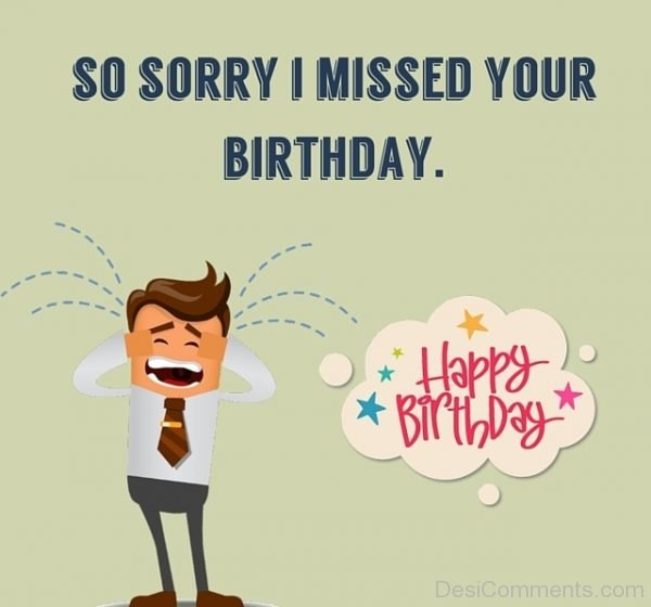 So Sorry I Missed Your Birthday