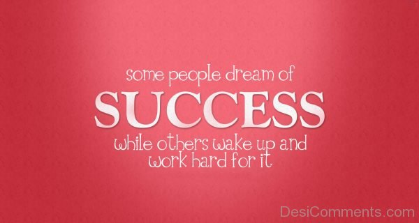 Some People Dream Of Success While Others Wake Up