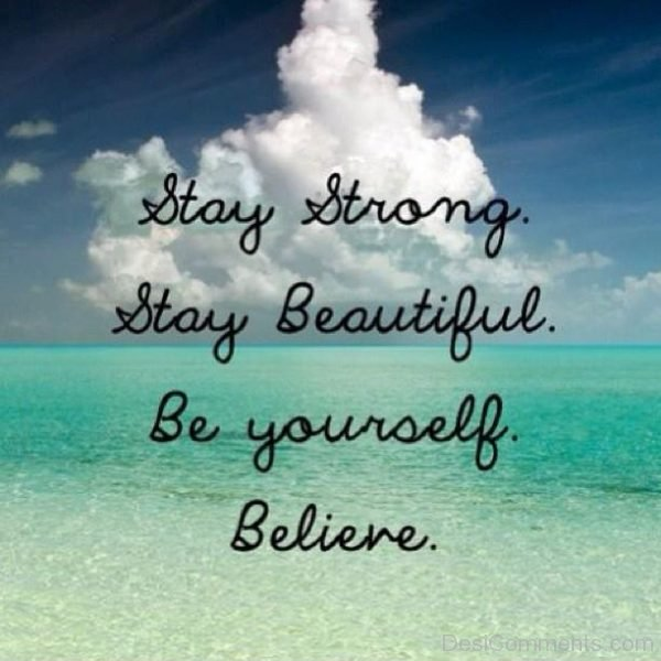 Stay Strong Stay Beautiful Be Yourself Believe