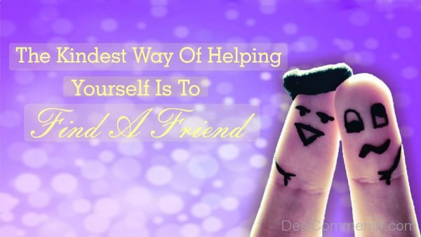 The Kindest Way Of Helping Yourself Is To
