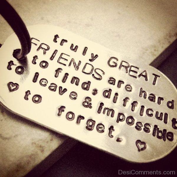 Picture: Truly Great Friends Are Hard To Find