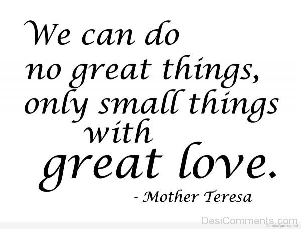 We Can Do No Great Things Only Small Things With Great Love