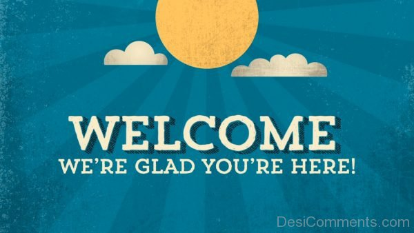 Welcome We Are Glad You Are Here