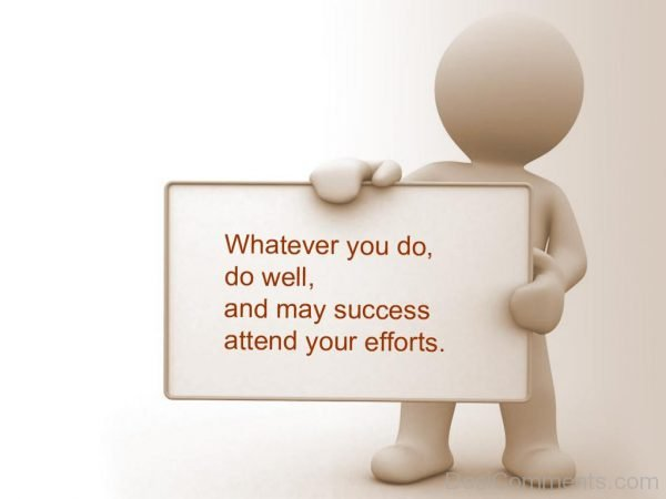 Whatever You Do Do Well And May Success Attend Your Efforts