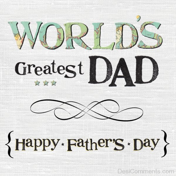 Worlds Greatest Dad Happy Fathers Day