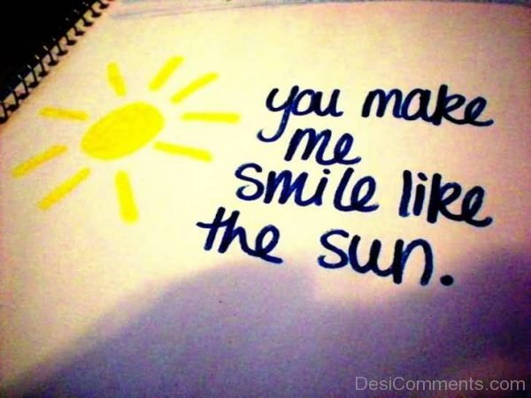You Make Me Smile Like The Sun