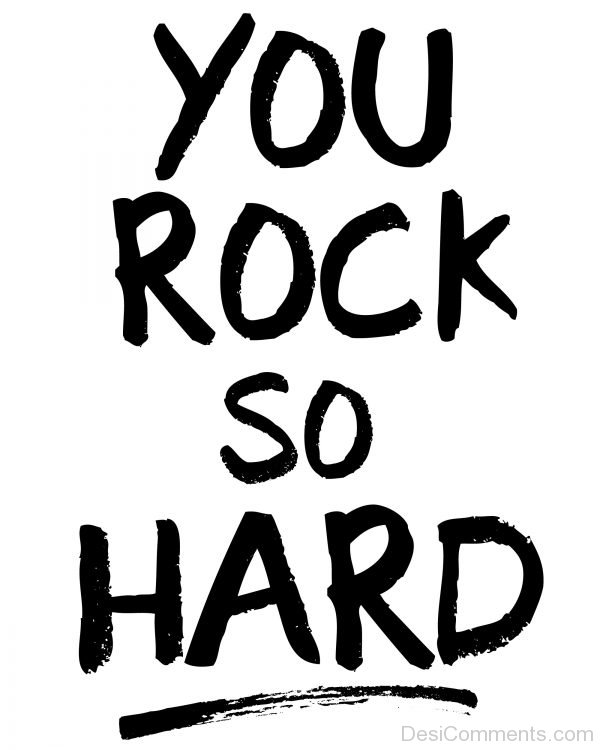 You Rock So Hard