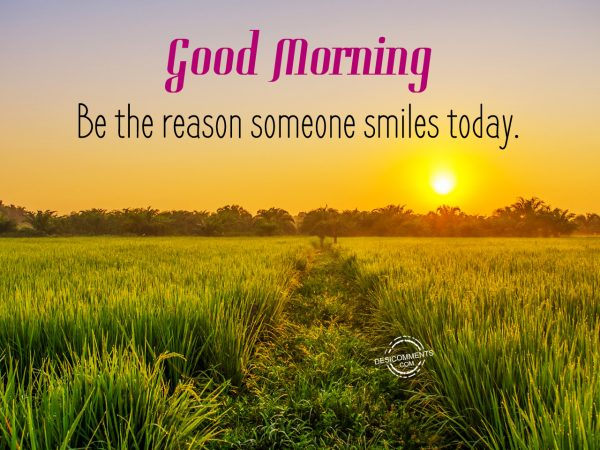 Be The Reason Someone Smiles Today... Good Morning