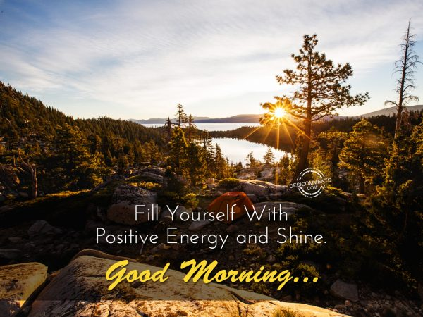 Fill Yourself With Postive, Energy And Shine – Good Morning