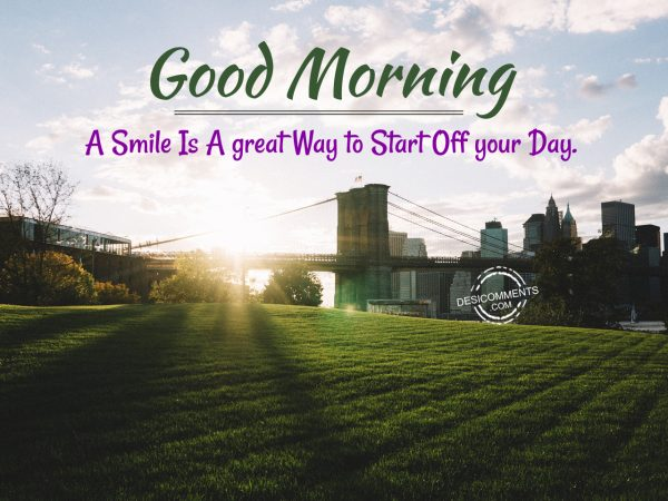 Good Morning A Smile Is A Great Way To Start off Your Day