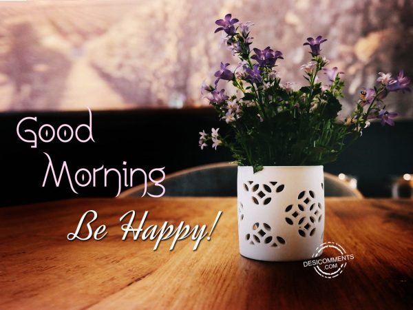 Good Morning Be Happy Picture