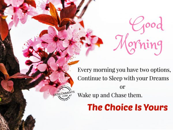 Good Morning – Every Morning You Have Two Option