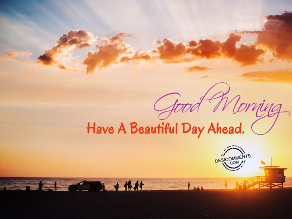 Good Morning- Have A Beautiful Ahead