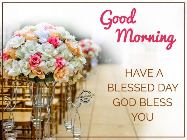 Good Morning Have A Blessed Day God Bless You