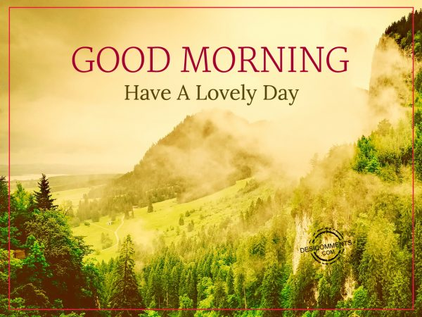 Good Morning Have A Lovely Day.