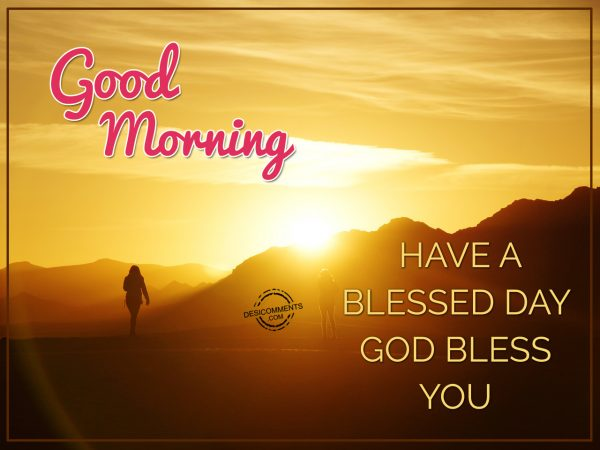 Good Morning God Bless You : Have a blessed day god bless you good morning