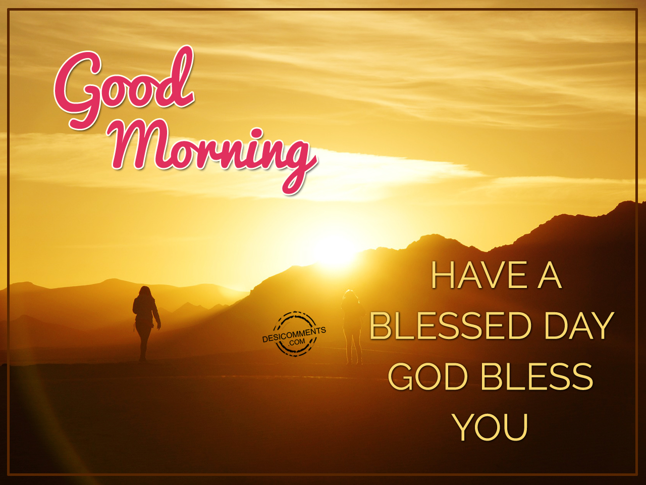 Good Morning God Bless You Have A Blessed Day God...