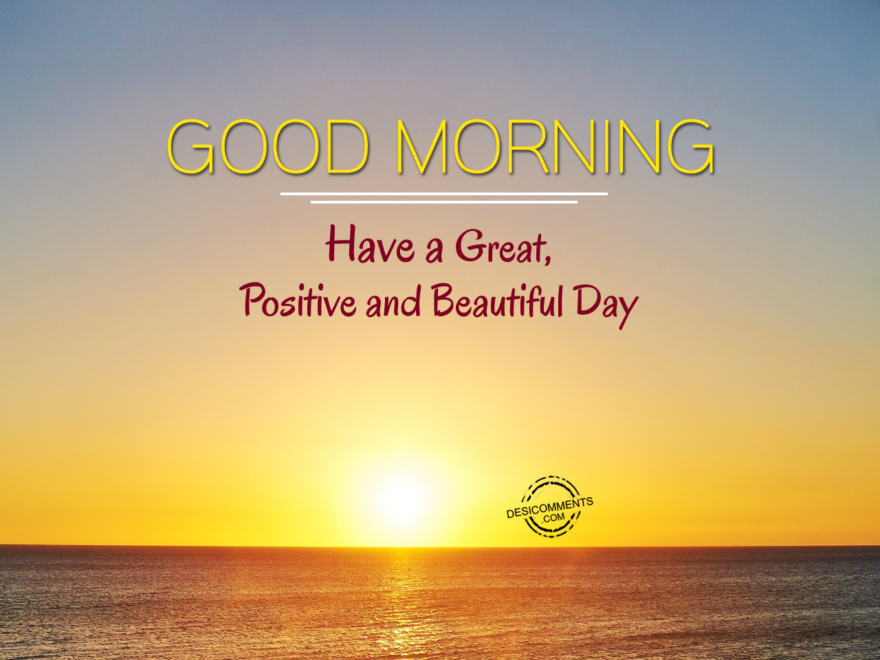 Good Morning Beautiful Have A Good Day : Have a great postive and beautiful day good morning