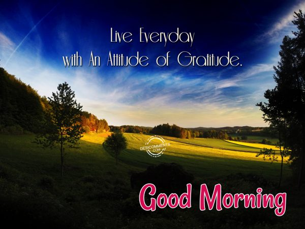 Live Everyday With An Attitude of Gratitude – Good Morning