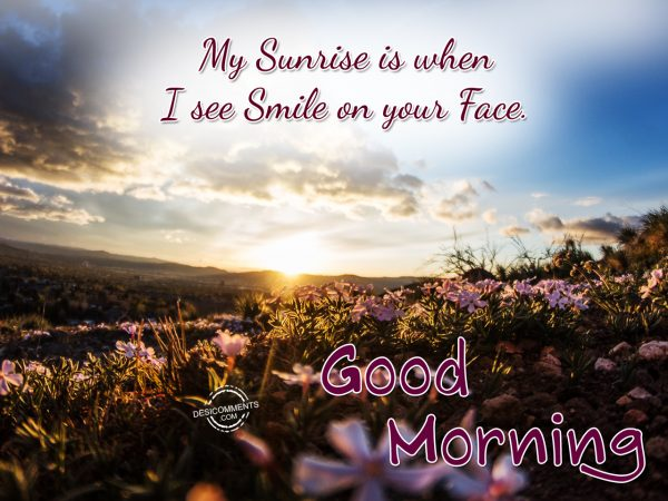 My Sunrise Is When I See Smile On Your Face.... Good Morning