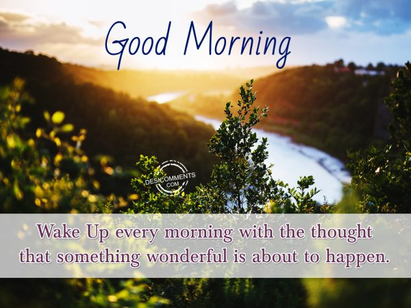 Wake Up Every Morning With The Thought .... Good Morning