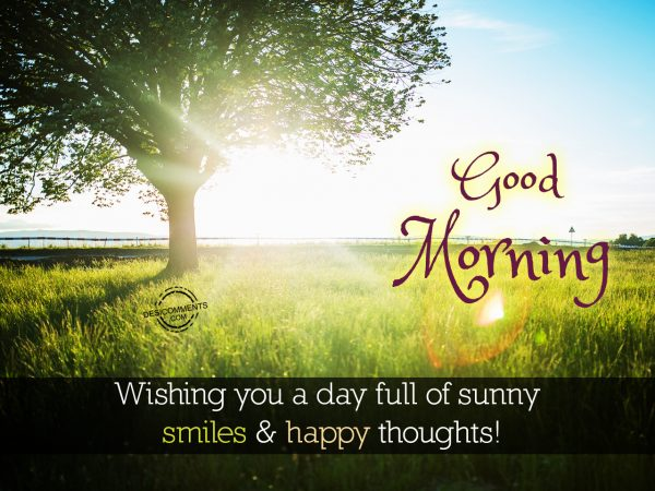 Wishing You A Day Full of Sunny Smiles and Happy thoughts... Good Morning