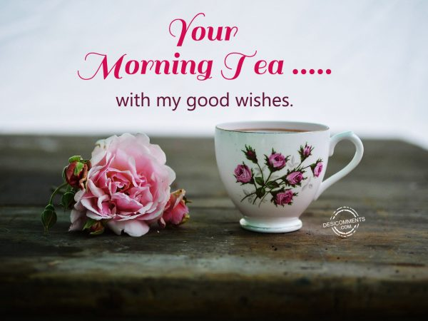 Your Morning Tea - With My Good Wishes
