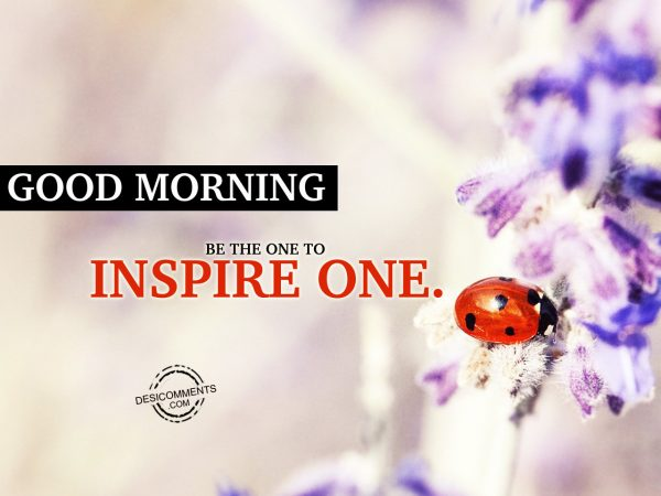 Be The One To Inspire One