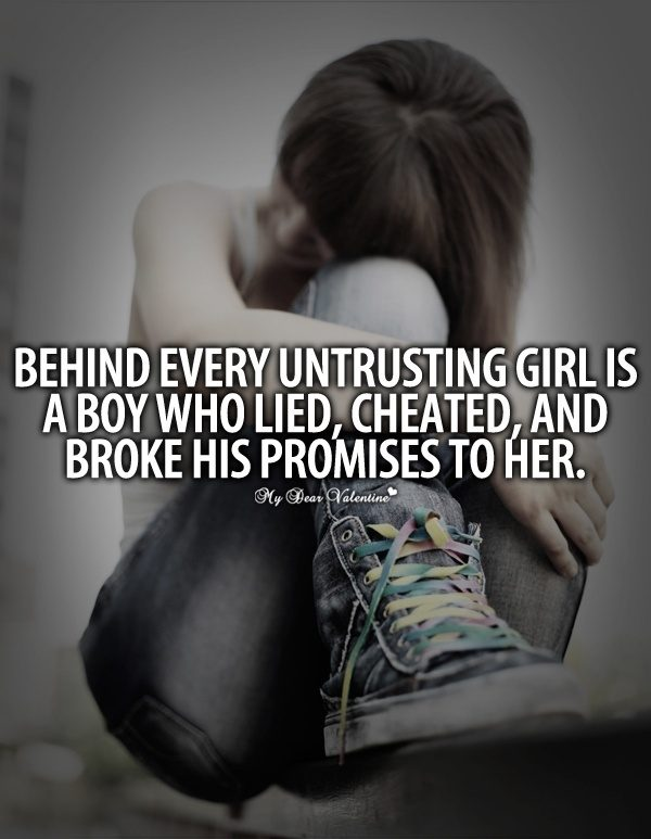 Behind Every Untrusting Girl Is A Boy Who Lied
