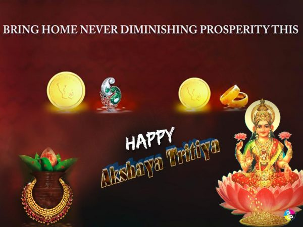 Bring Home Never Diminishing Prosperity THis Happy Akshaya Tritiya